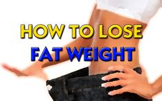 How To Lose Fat Weight