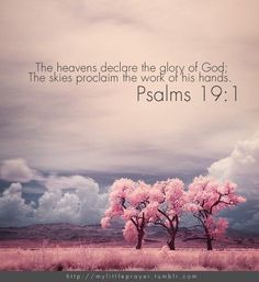 The heavens declare the glory of God...Psalm 19:1