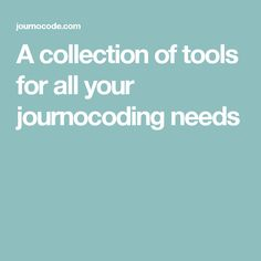 A collection of tools for all your journocoding needs