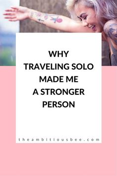 Why Traveling Solo Made Me A Stronger Person - The Ambitious Bee Solo Travel Tips, Travel Advice, Travel Packing, Solo Travel Quotes, Travel Articles, Travel Photos, Tips For Traveling Alone, Traveling By Yourself, Traveling Alone Quotes
