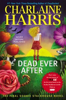 Dead Ever After - The Final Sookie Stackhouse Novel by Charlaine Harris. Released on May 7, 2013.