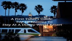 A First Timer's Guide: Top 10 Reasons To Stay At A Disney World Resort