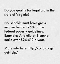 Do you qualify for legal aid in the state of Virginia?  Households must have gross income below 125% of the federal poverty guidelines.  Example: A family of 3 cannot make over $24,412 a year.    More info here: http://cvlas.org/get-help/