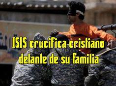 La Gaceta Cristiana: ISIS crucifica cristiano delante de su familia