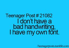 lol,but no- my handwriting would never be considered a font. Unless kindergartner handwriting counts as one. XD