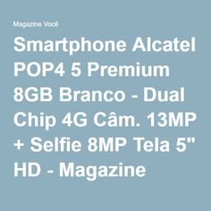 "Smartphone Alcatel POP4 5 Premium 8GB Branco - Dual Chip 4G Câm. 13MP + Selfie 8MP Tela 5"" HD - Magazine Vrshop"