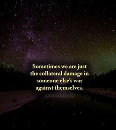 NEVER AGAIN! Sometimes we are just the collateral damage in someone else's war against themselves. Life Quotes Love, Best Love Quotes, True Quotes, Great Quotes, Quotes To Live By, Favorite Quotes, Inspirational Quotes, Motivational, Poetry Quotes
