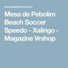 Mesa de Pebolim Beach Soccer Speedo - Xalingo - Magazine Vrshop