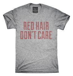 0f563423e3cd3 Red Hair Don t Care T-Shirt
