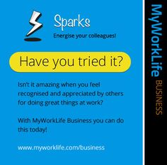 Have you tried Sparks yet? A way for you to recognise the great work your colleagues and team are doing.  Start energising them today with MyWorkLife Business! http://www.myworklife.com/business