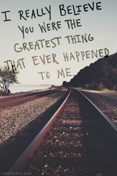 you were the greatest thing love love quotes quotes photography trees railroad tracks