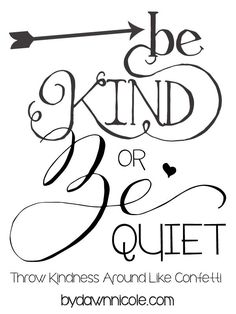 Be Kind or Be Quiet. Thoughts on Being Kind on the Internet and Throwing Kindess Around Like Confetti | By Dawn Nicole
