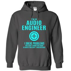 Audio Engineer - Solve Problems. T-Shirt or Hoodie. Click to order: http://www.sunfrogshirts.com/Audio-Engineer--Solve-Problems-6917-Charcoal-6797492-Hoodie.html?25384 Buy it now before they are sold out !