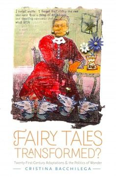 Fairy tales transformed? : twenty-first-century adaptations and the politics of wonder