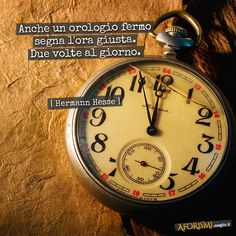 Anche un orologio fermo segna l'ora giusta. Due volte al giorno.