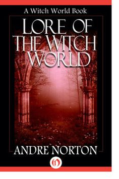 http://bookbarbarian.com/lore-of-the-witch-world-by-andre-norton/ Few authors have achieved such renown as World Fantasy Life Achievement honoree and Science Fiction Writers of America Grand Master Andre Norton. With the love of readers and the praise of critics, Norton's books have sold millions of copies worldwide.  The Witch World . . . Far away in space and time, the Witch World has become the legendary home of all who dream and wonder of unknown worlds.  Lore of th