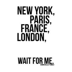 Going in February and July!!!!  Come with me to Paris and London!!!