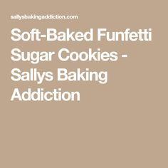 Soft-Baked Funfetti Sugar Cookies - Sallys Baking Addiction