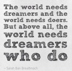 """""""The world needs dreamers and the world needs doers. But above all, the world needs dreamers who do"""" #quote"""