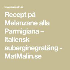 Recept på Melanzane alla Parmigiana – italiensk auberginegratäng - MatMalin.se Mat, Eggplants