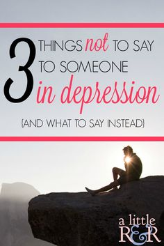 Here are 3 things not to say to someone in depression. It's hard to understand those in depression, but here's what you can say instead!