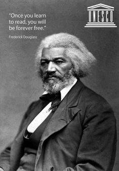 """Frederick douglass """"once you learn to read you will be forever free."""" - Google Search"""