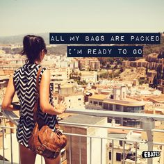 All my bags are packed. I'm ready to go.