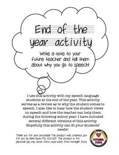 This end of the year speech activity allows students to fill out a worksheet to give to their future classroom teacher to inform them as to why they come to speech, what they are working on, and how the teacher can help. This is a great end of the year review!