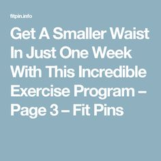 Get A Smaller Waist In Just One Week With This Incredible Exercise Program – Page 3 – Fit Pins