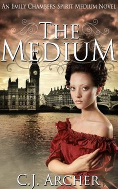 Free Kindle Book For A Limited Time : The Medium (Emily Chambers Spirit Medium Trilogy #1) by CJ Archer