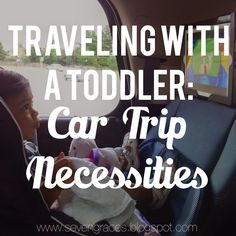 Seven Graces: Traveling with a Toddler: Car Trip Necessities #toddler
