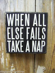"""When All Else Fails Take A Nap"""