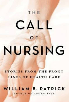 The Call of Nursing; Stories from the Front Lines of Health care