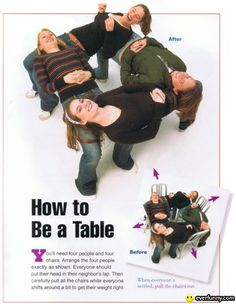 Human Table Trick. You need 4 chairs & 4 daring players.