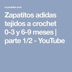 Zapatitos adidas tejidos a crochet 0-3 y 6-9 meses | parte 1/2 - YouTube
