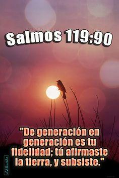 """- Salmos 119:90 - """"De generación en generación es tu fidelidad; tú afirmaste la tierra, y subsiste."""""""