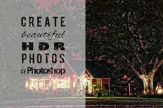 Create Beautiful HDR Photos in Photoshop