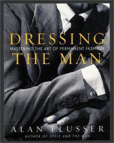 Dressing the Man: Mastering the Art of Permanent Fashion by Alan Flusser,http://www.amazon.com/dp/0060191449/ref=cm_sw_r_pi_dp_1nUMsb1A1112CWQ5