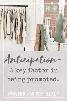 career advice, how to get promoted, anticipation, on the job learnings, fashion, merchandising, retail.