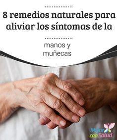 8 remedios naturales para aliviar los síntomas de la artritis en las manos y muñecas La artritis es una enfermedad degenerativa que se produce por el desgaste del cartílago que sirve para unir un hueso con otro.