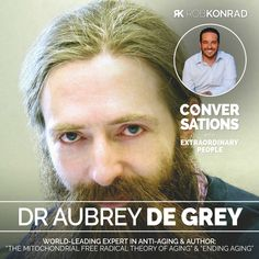 Summary Dr Aubrey de Grey doesn't just believe that ageing, and the Just Believe, Just Go, Aubrey De Grey, Theories Of Aging, Reverse Aging, Extraordinary People, Medical Field, Aging Process, Machine Learning