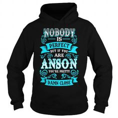 I Love ANSON Nobody is Perfect but if you are ANSON youre Pretty Damn Close T shirts
