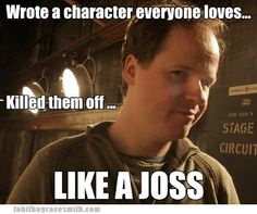 joss whedon hates happiness.  he eats puppies for breakfast.  he is of course brilliant, but that's beside the point.