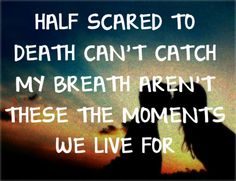 """Half scared to death, can't catch my breath. Aren't these the moments we live for?"" Kissed You (Goodnight) Gloriana Words Of Wisdom Quotes, Wise Words, Quotes To Live By, Country Song Quotes, Country Music Lyrics, Lyric Quotes, Bible Quotes, This Is Your Life, On Repeat"