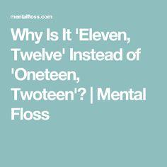 Why Is It 'Eleven, Twelve' Instead of 'Oneteen, Twoteen'? | Mental Floss