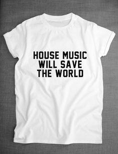 House Music Will Save The World Dance Music Streetwear T-Shirt