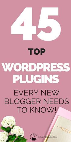 TOP 45 Wordpress plugins for any new blogger!