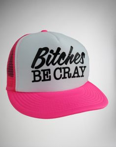 """Bitches Be Cray"" Neon Pink Trucker Hat"