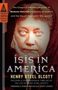 Isis in America: The Classic Eyewitness Account of Madame Blavatsky's Journey to America and the Occult Revolutio...