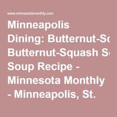 Minneapolis Dining: Butternut-Squash Soup Recipe - Minnesota Monthly - Minneapolis, St. Paul, Minnesota
